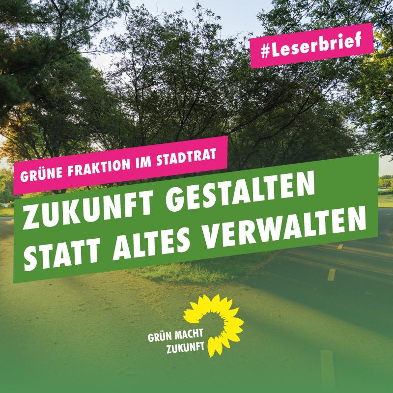 Grün heißt: Zukunft gestalten statt Altes verwalten